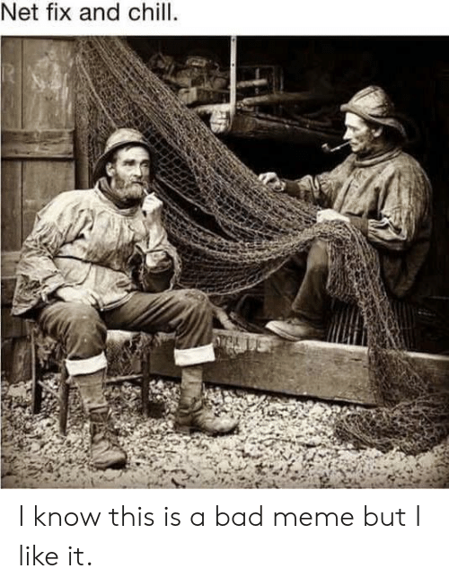 i like it: Net fix and chill. I know this is a bad meme but I like it.
