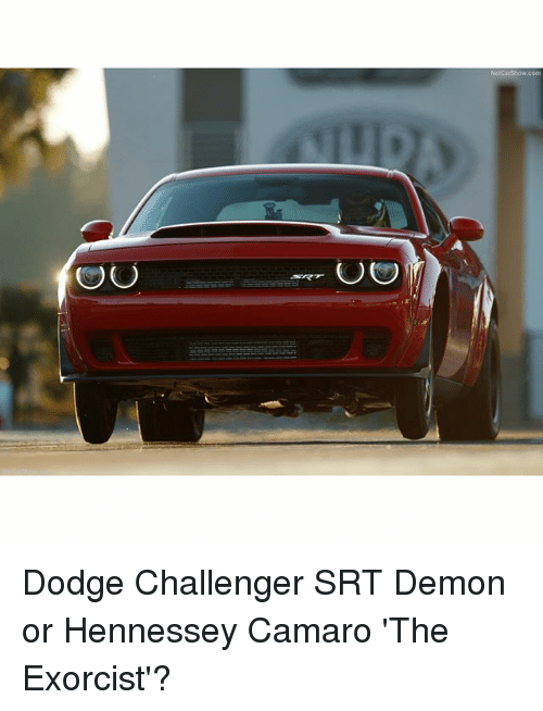 Dodge Challenger, Memes, and Camaro: NetCarShow.com Dodge Challenger SRT Demon or Hennessey Camaro 'The Exorcist'?