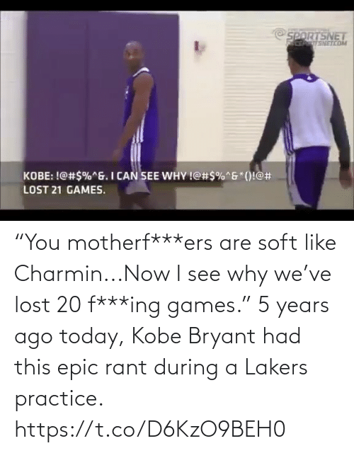 "Los Angeles Lakers: NETCO  KOBE: !@#$%ng. I CAN.SEE WHY !@#5%""6""()!@#  LOST 21 GAMES. ""You motherf***ers are soft like Charmin...Now I see why we've lost 20 f***ing games.""  5 years ago today, Kobe Bryant had this epic rant during a Lakers practice.    https://t.co/D6KzO9BEH0"
