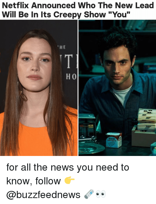 """Creepy, Netflix, and News: Netflix Announced Who The New Lead  Will Be In Its Creepy Show """"You""""  HE for all the news you need to know, follow 👉 @buzzfeednews 🗞👀"""