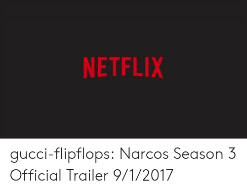 Narcos: NETFLIX gucci-flipflops:  Narcos Season 3 Official Trailer  9/1/2017
