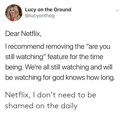 To Be: Netflix, I don't need to be shamed on the daily