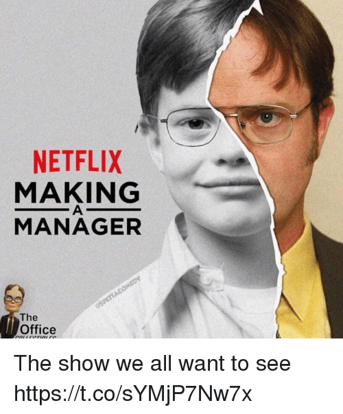 Netflix, The Office, and Office: NETFLIX  MAKING  MANAGER  The  Office The show we all want to see https://t.co/sYMjP7Nw7x