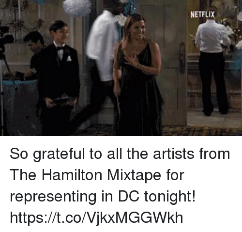 netflixs: NETFLIX So grateful to all the artists from The Hamilton Mixtape for representing in DC tonight! https://t.co/VjkxMGGWkh