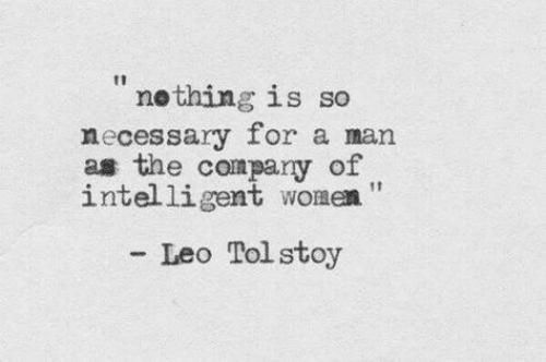 Women, Leo, and Man: nething is so  necessary for a man  as the compary of  intelligent women  - Leo Tol stoy