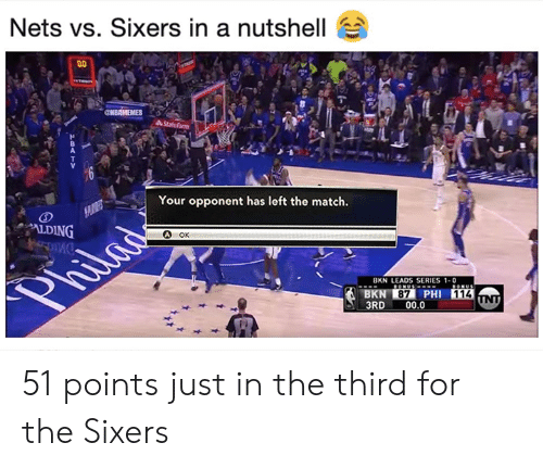 Nba, Match, and Sixers: Nets vs. Sixers in a nutshell  Your opponent has left the match.  ALDING  OK  BKN LEADS SERIES 1-0  87  114  3RD00.0 51 points just in the third for the Sixers