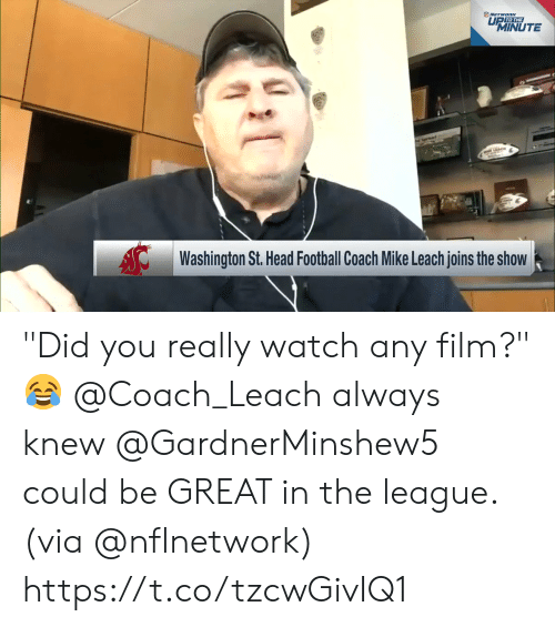 """Football, Head, and Memes: NETWORK  UP TO THE  MINUTE  Washington St. Head Football Coach Mike Leach joins the show """"Did you really watch any film?"""" 😂  @Coach_Leach always knew @GardnerMinshew5 could be GREAT in the league. (via @nflnetwork) https://t.co/tzcwGivIQ1"""