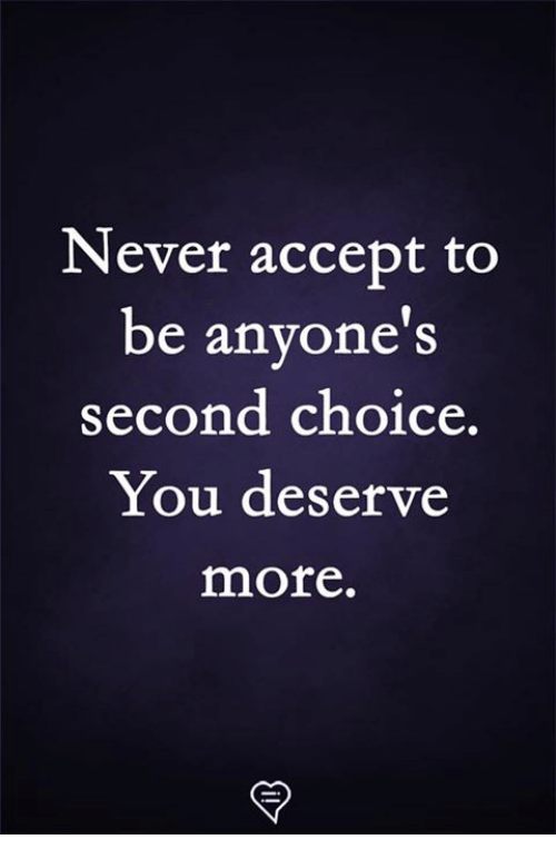 Memes, Never, and 🤖: Never accept to  be anyone's  second choice.  You deserve  more.