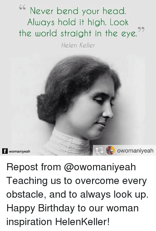 Helen Keller: Never bend your head  Always hold it high. Look  the world straight in the eye.  Helen Keller  ララ  womaniyeah  owomaniyeah Repost from @owomaniyeah Teaching us to overcome every obstacle, and to always look up. Happy Birthday to our woman inspiration HelenKeller!