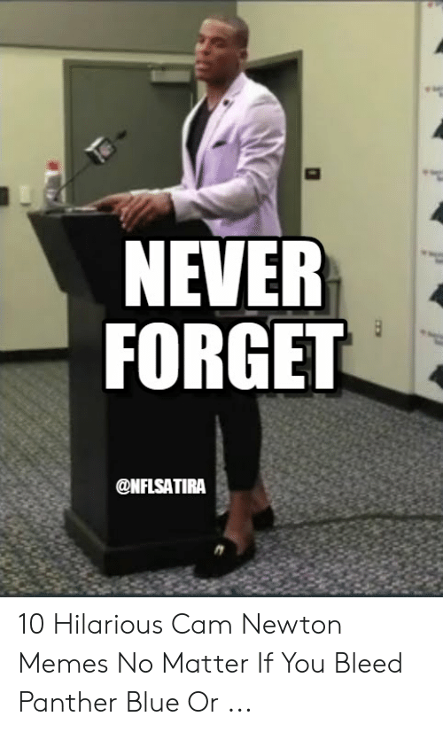 Cam Newton Memes: NEVER  FORGET  @NFLSATIRA 10 Hilarious Cam Newton Memes No Matter If You Bleed Panther Blue Or ...
