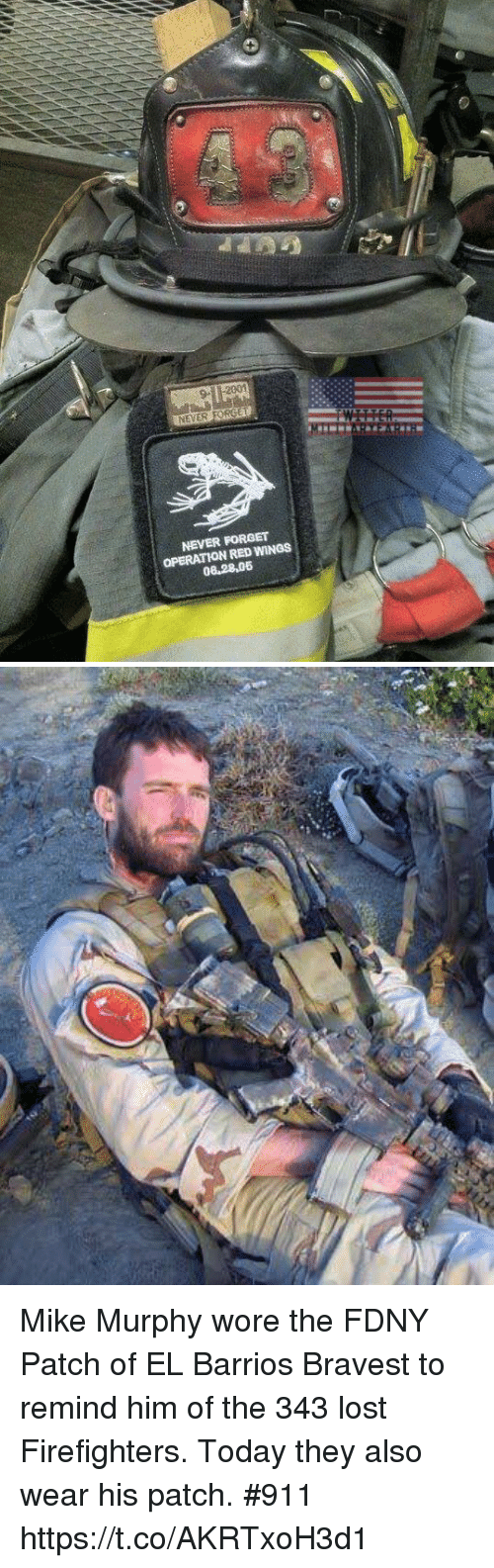 Forgetfulness: NEVER FORGET  OPERATION RED WINGS Mike Murphy wore the FDNY Patch of EL Barrios Bravest to remind him of the 343 lost Firefighters. Today they also wear his patch. #911 https://t.co/AKRTxoH3d1