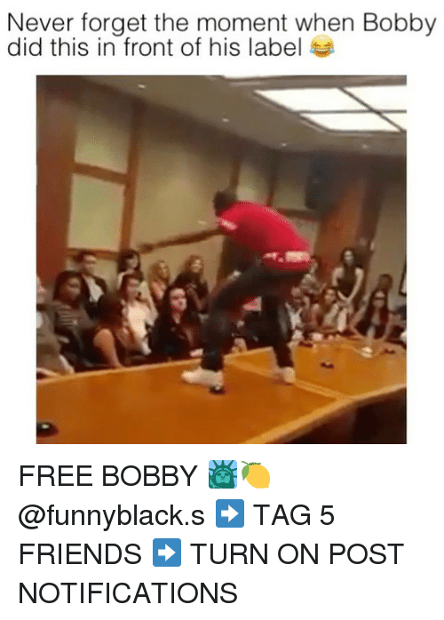 Fronting: Never forget the moment when Bobby  did this in front of his label FREE BOBBY 🗽🍋 @funnyblack.s ➡️ TAG 5 FRIENDS ➡️ TURN ON POST NOTIFICATIONS