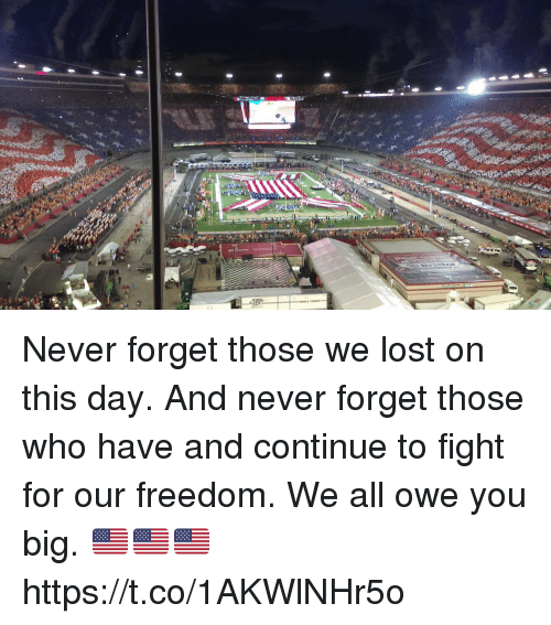 fightings: Never forget those we lost on this day.   And never forget those who have and continue to fight for our freedom. We all owe you big. 🇺🇸🇺🇸🇺🇸 https://t.co/1AKWlNHr5o