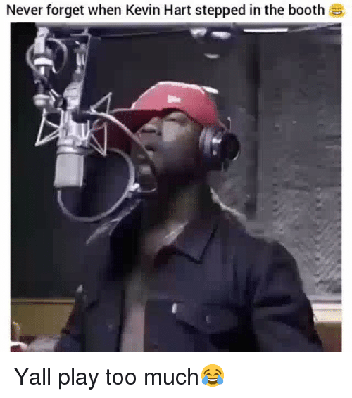 Funny, Kevin Hart, and Too Much: Never forget when Kevin Hart stepped in the booth Yall play too much😂