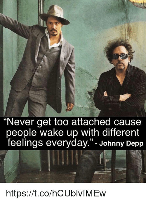 """Johnny Depp, Memes, and Never: """"Never get too attached cause  people wake up with different  feelings everyday.""""- Johnny Depp https://t.co/hCUblvIMEw"""