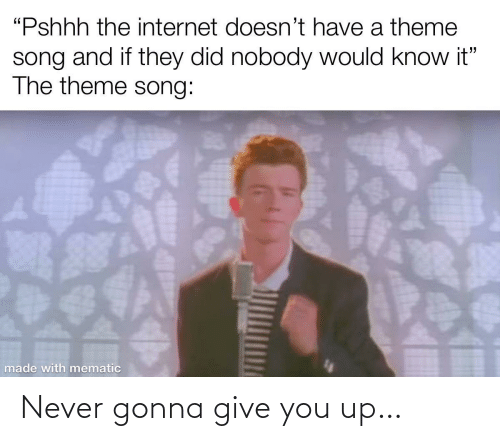 Give: Never gonna give you up…