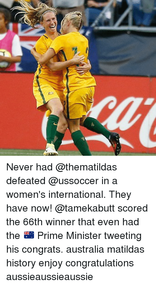 priming: Never had @thematildas defeated @ussoccer in a women's international. They have now! @tamekabutt scored the 66th winner that even had the 🇦🇺 Prime Minister tweeting his congrats. australia matildas history enjoy congratulations aussieaussieaussie