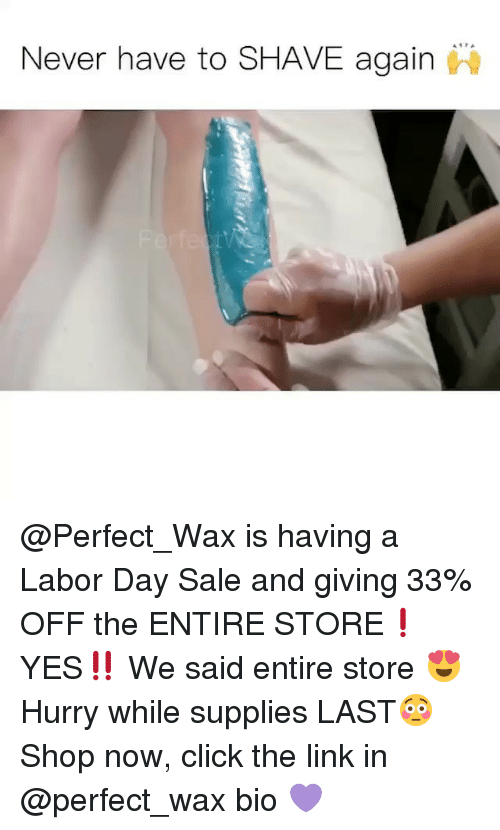 Click, Funny, and Memes: Never have to SHAVE again @Perfect_Wax is having a Labor Day Sale and giving 33% OFF the ENTIRE STORE❗️ YES‼️ We said entire store 😍 Hurry while supplies LAST😳 Shop now, click the link in @perfect_wax bio 💜