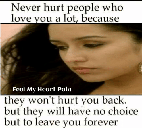 Never Hurt People Who Love You A Lot Because Feel My Heart Pain They