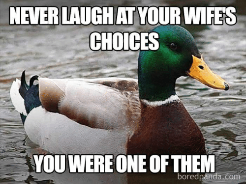 Never Laugh At Your Wifes Choices: NEVER LAUGH AT YOUR WIFES  CHOICES  YOU WERE ONE OF THEM  boredpanda.com