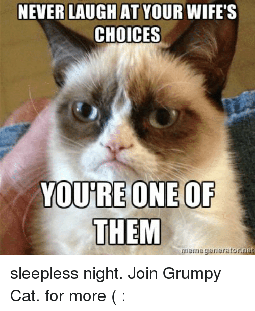 Never Laugh At Your Wifes Choices: NEVER LAUGH AT YOUR WIFE'S  CHOICES  YOURE ONE OF  THEM  nemegenerator,net sleepless night.