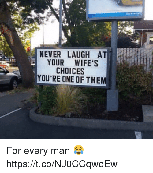 Never Laugh At Your Wifes Choices: NEVER LAUGH AT  YOUR WIFE'S  CHOICES  YOU'RE ONE OF THEM For every man 😂 https://t.co/NJ0CCqwoEw