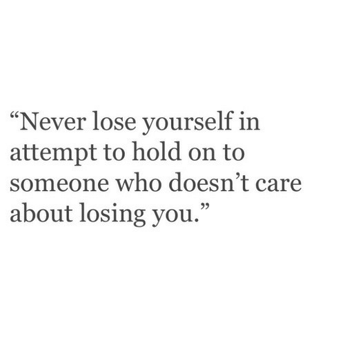 """Lose Yourself: """"Never lose yourself in  attempt to hold on to  someone who doesn't care  about losing you.""""  95"""