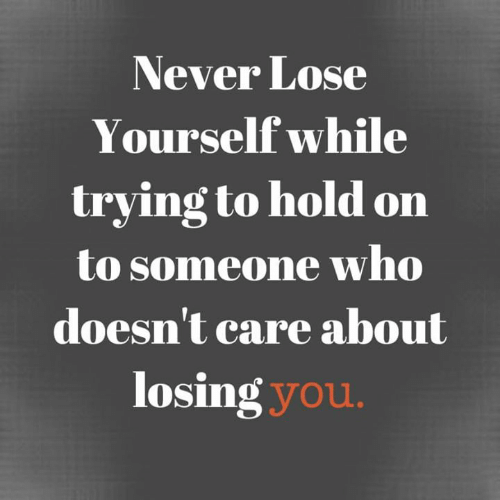Lose Yourself: Never Lose  Yourself while  trying to hold on  to someone who  doesn't care about  losing you