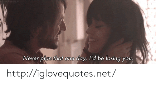 Http, Never, and Net: Never plan that one day, I'd be losing you,  e losing yOU http://iglovequotes.net/