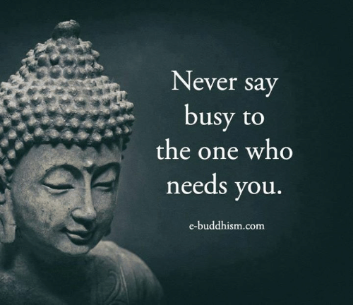 Memes, Buddhism, and Never: Never say  usy to  the one who  needs you  e-buddhism.com