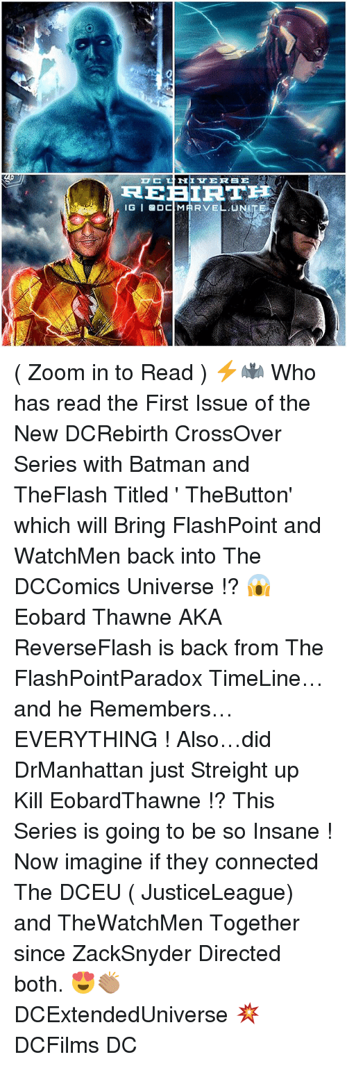 zoom ins: NEVER SE  C  REBIRTH  GIG OC MARVEL  UNITE ( Zoom in to Read ) ⚡️🦇 Who has read the First Issue of the New DCRebirth CrossOver Series with Batman and TheFlash Titled ' TheButton' which will Bring FlashPoint and WatchMen back into The DCComics Universe !? 😱 Eobard Thawne AKA ReverseFlash is back from The FlashPointParadox TimeLine…and he Remembers…EVERYTHING ! Also…did DrManhattan just Streight up Kill EobardThawne !? This Series is going to be so Insane ! Now imagine if they connected The DCEU ( JusticeLeague) and TheWatchMen Together since ZackSnyder Directed both. 😍👏🏽 DCExtendedUniverse 💥 DCFilms DC