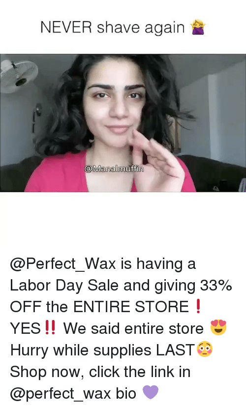 Click, Funny, and Memes: NEVER shave again  @Manalmuffin @Perfect_Wax is having a Labor Day Sale and giving 33% OFF the ENTIRE STORE❗️ YES‼️ We said entire store 😍 Hurry while supplies LAST😳 Shop now, click the link in @perfect_wax bio 💜