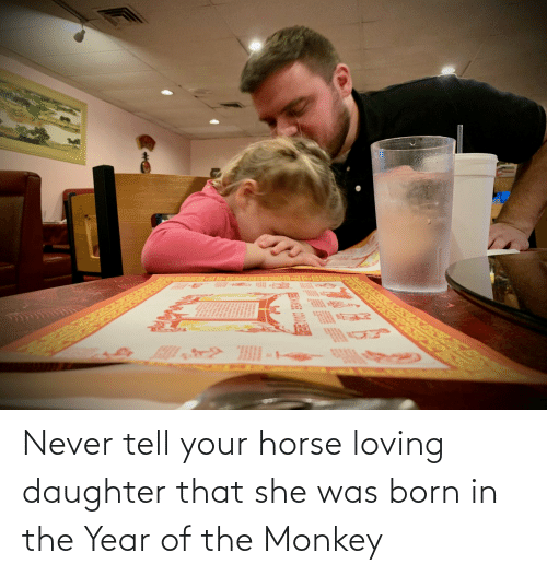 born: Never tell your horse loving daughter that she was born in the Year of the Monkey
