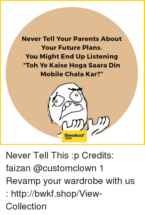 "Chalã©: Never Tell Your Parents About  Your Future Plans.  You Might End Up Listening  ""Toh Ye Kaise Hoga Saara Din  Mobile Chala Kar?""  Bewakoof Never Tell This :p Credits: faizan @customclown 1  Revamp your wardrobe with us : http://bwkf.shop/View-Collection"