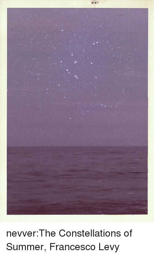 levy: nevver:The Constellations of Summer, Francesco Levy