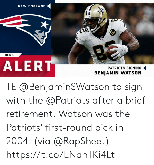 England, Memes, and News: NEW ENGLAND  NEWS  ALERT i  PATRIOTS SIGNING  BENJAMIN WATSON TE @BenjaminSWatson to sign with the @Patriots after a brief retirement.  Watson was the Patriots' first-round pick in 2004. (via @RapSheet) https://t.co/ENanTKi4Lt
