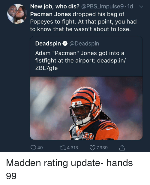 """Blackpeopletwitter, Funny, and Popeyes: New job, who dis? @PBS_Impulse9.1d  Pacman Jones dropped his bag of  Popeyes to fight. At that point, you had  to know that he wasn't about to lose.  Deadspin @Deadspin  Adam """"Pacman"""" Jones got into a  fistfight at the airport: deadsp.in/  ZBL7gfe  SC  4004,313 7,339"""