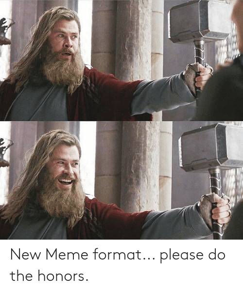 Please Do: New Meme format... please do the honors.