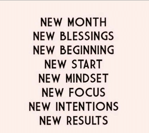 Intentions: NEW MONTH  NEW BLESSINGS  NEW BEGINNING  NEW START  NEW MINDSET  NEW FOCUS  NEW INTENTIONS  NEW RESULTS