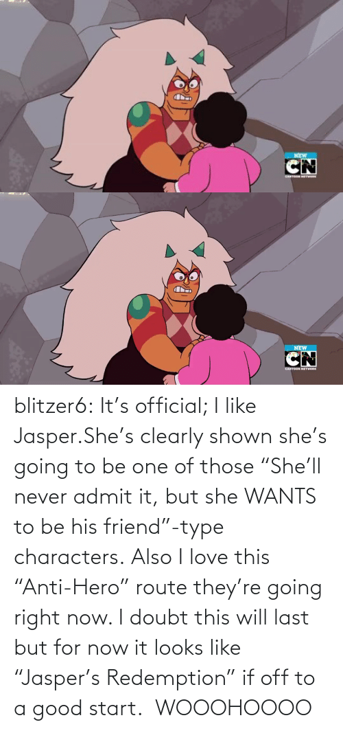 "she wants: NEW   NEW  CARTOON NETWORK blitzer6:  It's official; I like Jasper.She's clearly shown she's going to be one of those ""She'll never admit it, but she WANTS to be his friend""-type characters. Also I love this ""Anti-Hero"" route they're going right now. I doubt this will last but for now it looks like ""Jasper's Redemption"" if off to a good start.   WOOOHOOOO"