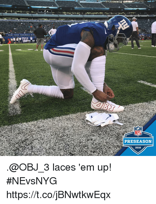 Memes, Nfl, and Nfl Preseason: NEW  NFL  PRESEASON  2018 .@OBJ_3 laces 'em up! #NEvsNYG https://t.co/jBNwtkwEqx