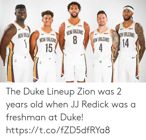 J.J. Redick, Memes, and Duke: NEW ORLEANS  8  15  NEW ORLEN  EW ORLEANS  EARRINS  NEW ORLEANS  EW ORLEANS  14  4 The Duke Lineup  Zion was 2 years old when JJ Redick was a freshman at Duke! https://t.co/fZD5dfRYa8