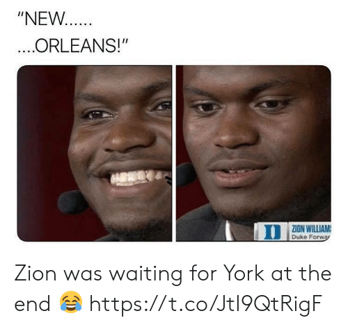 "Duke, New Orleans, and Waiting...: ""NEW  ORLEANS!""  ZION WILLIAM  Duke Forw Zion was waiting for York at the end 😂 https://t.co/JtI9QtRigF"