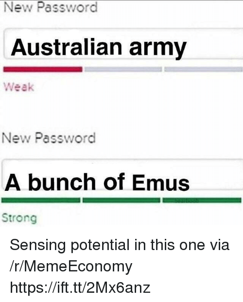 Army, Strong, and Australian: New Password  Australian army  Weak  New Password  A bunch of Emus  Strong Sensing potential in this one via /r/MemeEconomy https://ift.tt/2Mx6anz