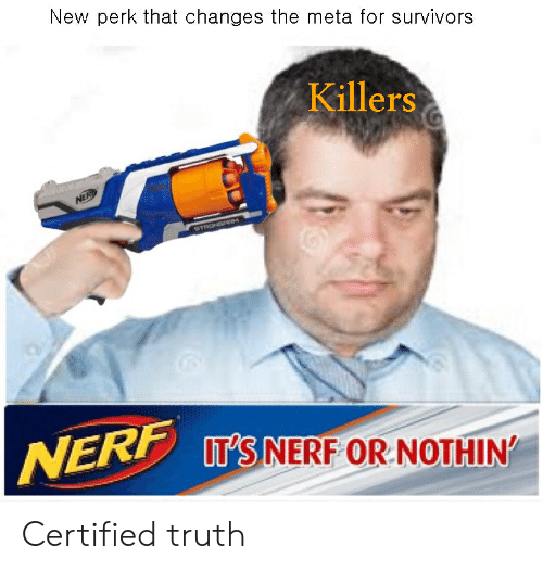 Truth, Nerf, and Survivors: New perk that changes the meta for survivors  Killers  NER  STRONGRRM  NERF IT'S NERF OR NOTHIN Certified truth