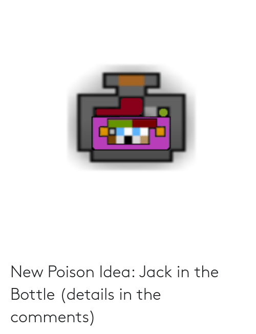 poison: New Poison Idea: Jack in the Bottle (details in the comments)