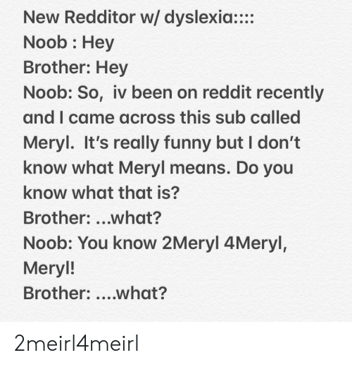 New Redditor W Dyslexia Noob Hey Brother Hey Noob So Iv Been