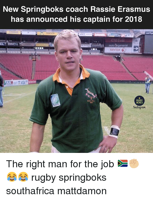 xerox: New Springboks coach Rassie Erasmus  has announced his captain for 2018  xerox e  RUGBY  MEMES The right man for the job 🇿🇦✊🏼😂😂 rugby springboks southafrica mattdamon