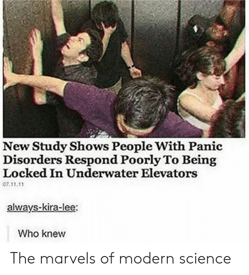 Science, Who, and Lee: New Study Shows People With Panic  Disorders Respond Poorly To Being  Locked In Underwater Elevators  07.11.1  always-kira-lee:  Who knew The marvels of modern science