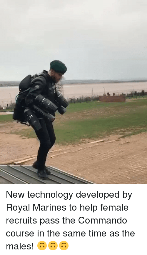 Marines: New technology developed by Royal Marines to help female recruits pass the Commando course in the same time as the males! 🙃🙃🙃